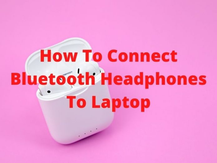 How To Connect Bluetooth Headphones To Laptop